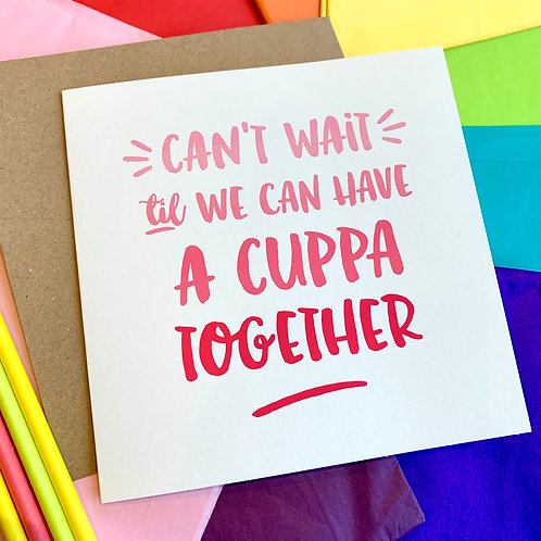 Can't Wait til We Can Have a Cuppa Together  - Square 15cm Card