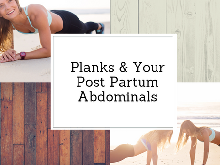 Post Partum Planks - dont be one...