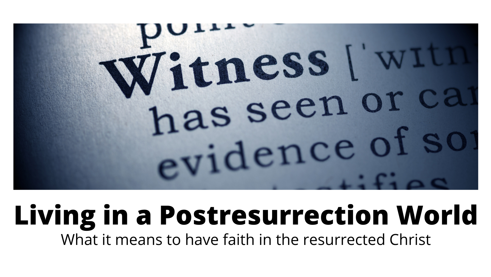 Witness: Living in a Postresurrection World