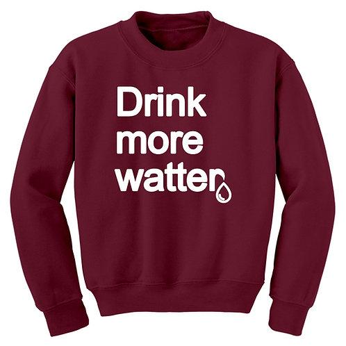 Drink More Watter Brand Sweatshirt