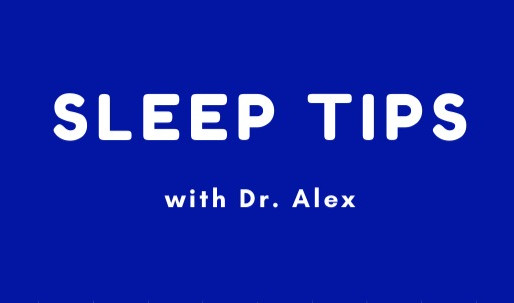 Sleep Tips  w/ Dr. Alex