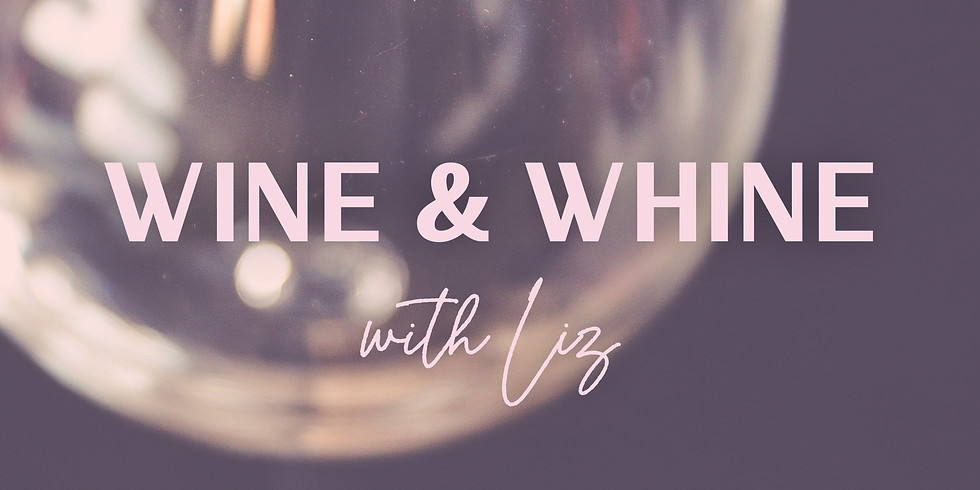 Wine and Whine with Liz