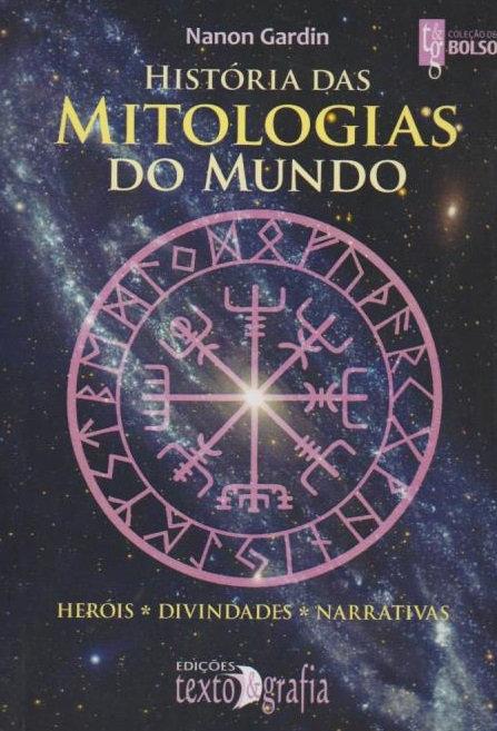 História das Mitologias do Mundo Heróis – Divindades - Narrativas de Nanon Gardi