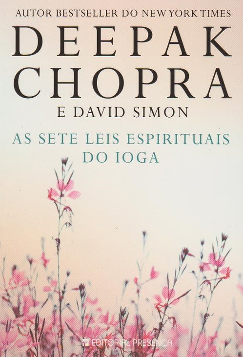 As Sete Leis Espirituais do Ioga de David Simon e Deepak Chopra