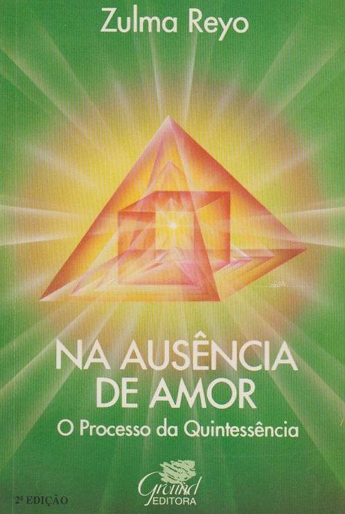 Na Ausência de Amor O processo da quintessência (2ª Edição) de Zulma Reyo