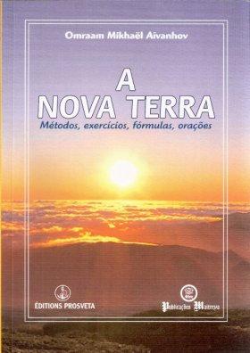 A Nova Terra - Métodos, Exercícios, Fórmulas e Orações, Omraam Aïvanhov