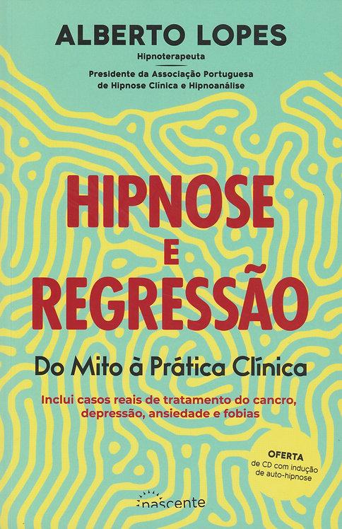 Hipnose e Regressão Do mito à prática clínica de Alberto Lopes