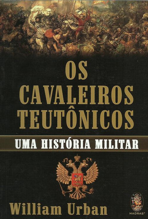 Os Cavaleiros Teutônicos Uma história militar de William Urban
