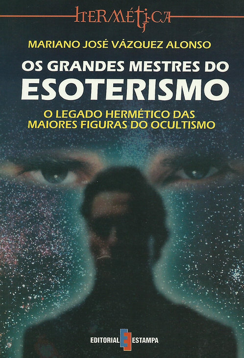 Os Grandes Mestres do Esoterismo de Mariano José Vázquez Alonso