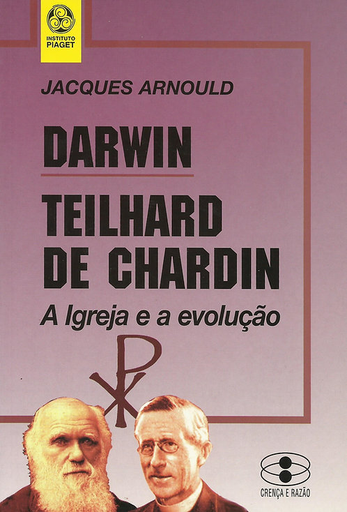 Darwin - Teilhard De Chardin - A Igreja e a evolução