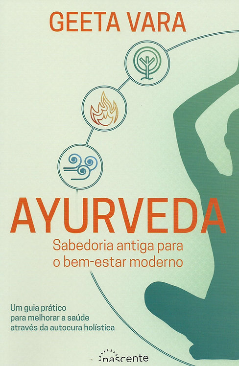 Ayurveda Sabedoria antiga para o bem-estar moderno de Geeta Vara