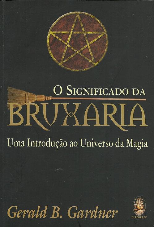 O Significado da Bruxaria Uma introdução ao universo da magia de Gerald Gardner