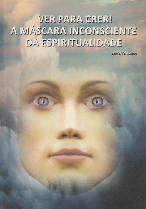 Ver para Crer! A Máscara Inconsciente da Espiritualidade