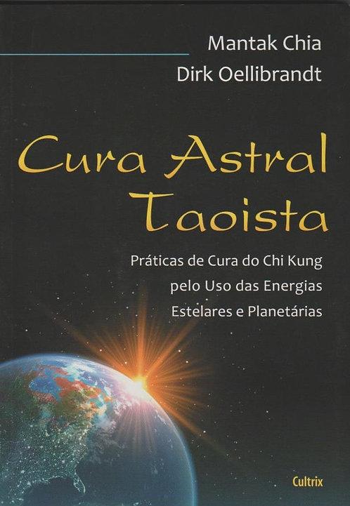 Cura Astral Taoísta de Mantak Chia e Dirk Oellibrandt