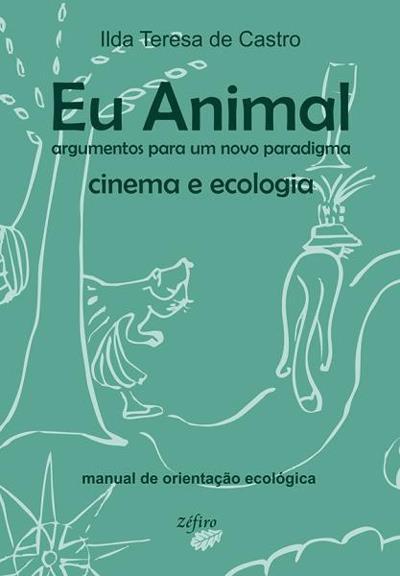Eu Animal – Cinema e Ecologia de Ilda Teresa de Castro