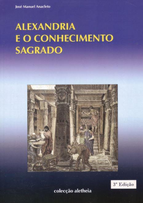 Alexandria e o Conhecimento Sagrado de José Manuel Anacleto