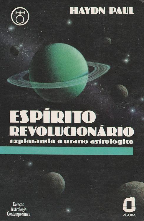 Espírito Revolucionário Explorando o urano astrológico de Haydn R. Paul