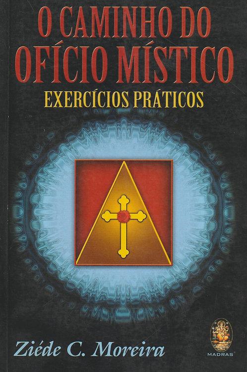 O Caminho do Ofício Místico Exercícios práticos de Ziéde C. Moreira