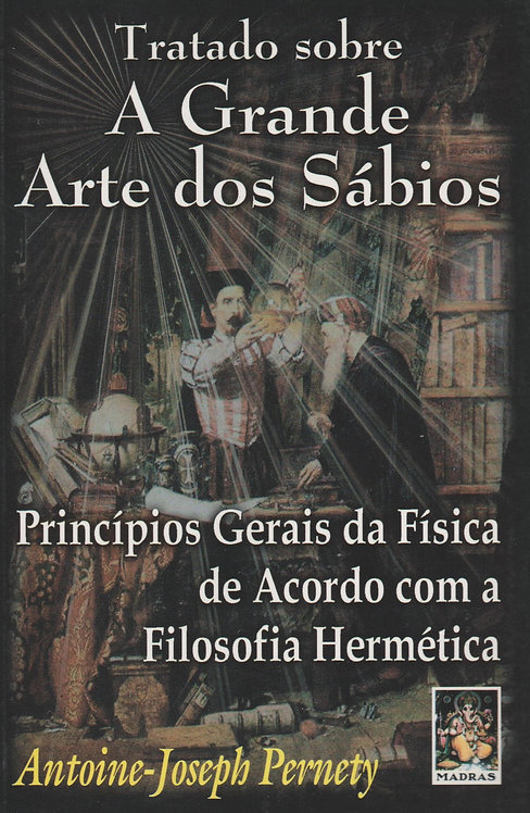 Tratado sobre a Grande Arte dos Sábios de de Antoine-Joseph Pernety