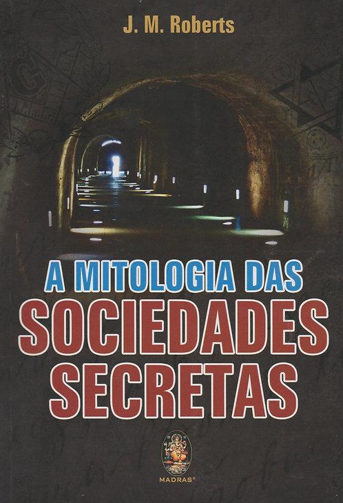 A Mitologia das Sociedades Secretas de J. M. Roberts