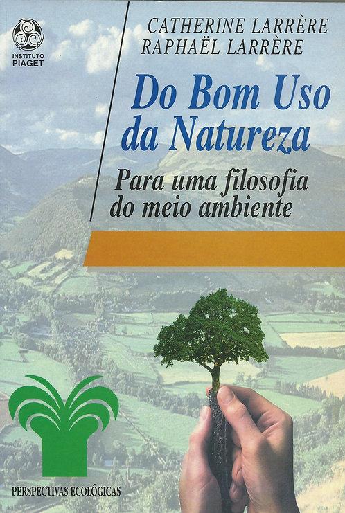 Do Bom Uso da Natureza Para uma filosofia do meio ambiente de Catherine Larrère