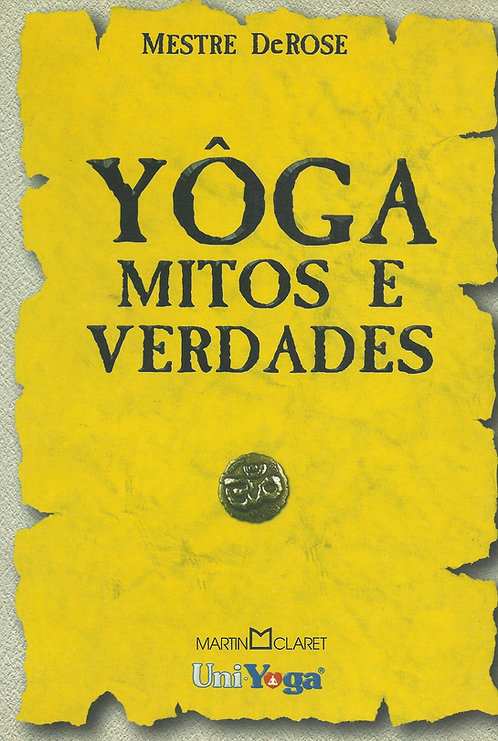 Yôga - Mitos e Verdades de Mestre DeRose