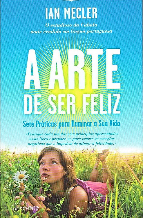 A Arte de Ser Feliz Sete práticas para iluminar a sua vida de Ian Mecler