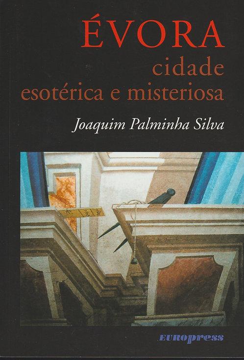 Évora Cidade esotérica e misteriosa de Joaquim Palminha Silva