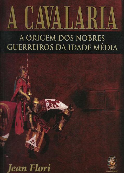 A Cavalaria A origem dos nobres guerreiros da idade média de Jean Flori