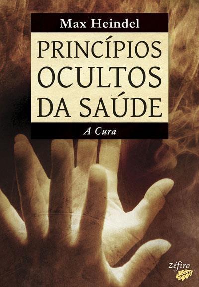 Princípios Ocultos da Saúde - Volume II A Cura de Max Heindel