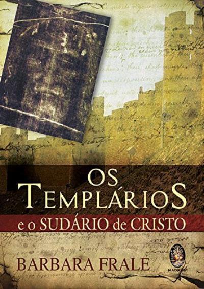 Os Templários e o Sudário de Cristo de Barbara Frale