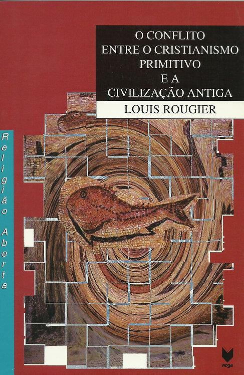 O Conflito entre o Cristianismo Primitivo e a Civilização Antiga de Louis Rougie