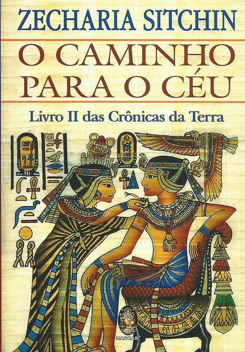 O Caminho Para o Céu Livro II das Crónicas da Terra de Zecharia Sitchin