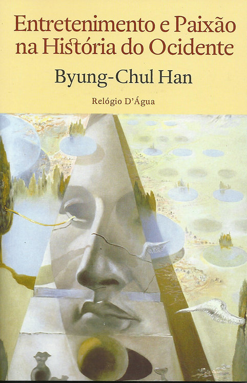 Entretenimento e Paixão na História do Ocidente de Byung-Chul Han