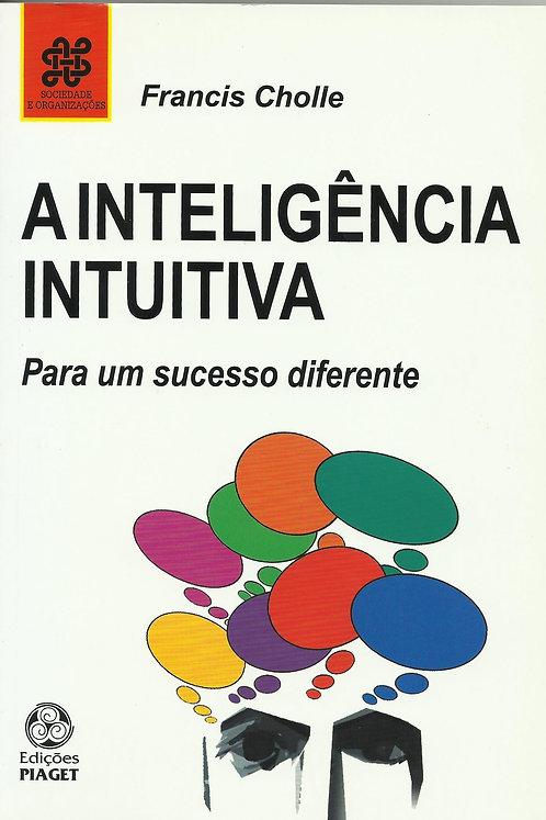 A Inteligência Intuitiva Para um sucesso diferente de Francis Cholle