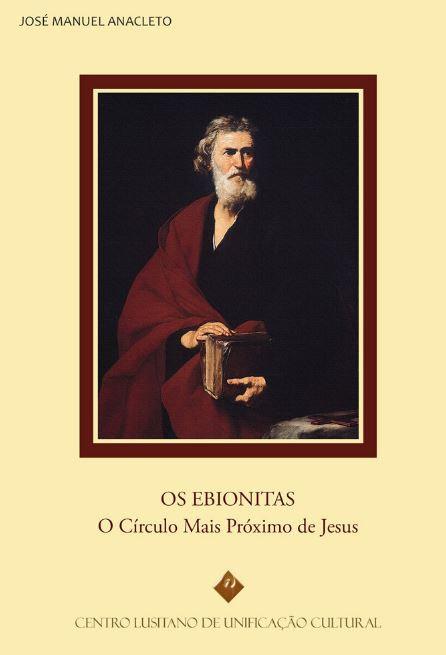 Os Ebionitas O círculo mais próximo de Jesus de José Manuel Anacleto
