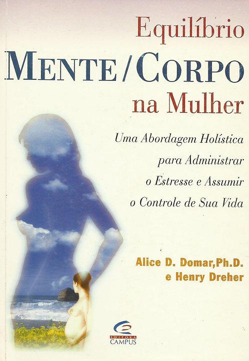 Equilíbrio Mente / Corpo na Mulher de Alice D. Domar e Henry Dreher
