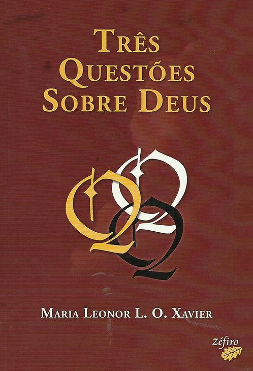 Três Questões Sobre Deus de Maria Leonor L. O. Xavier