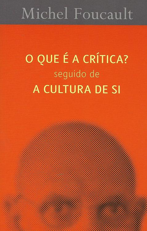 O Que é a Crítica? seguido de A Cultura de Si de Michel Foucault