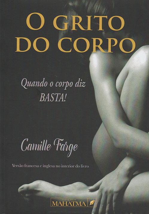 O Grito do Corpo Quando o Corpo diz BASTA! de Camille Farge