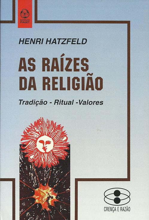 As Raízes da Religião Tradição - Ritual - Valores de Henri Hatzfeld