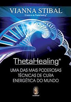 ThetaHealing, Uma das Mais Poderosas Técnicas de Cura de Vianna Stibal