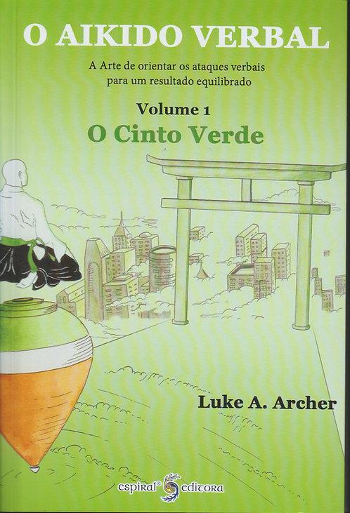 O Aikido Verbal, o Cinturão Verde vol.1 de Luke A. Archer