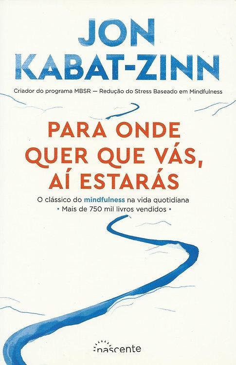 Para Onde Quer que Vás, Aí Estarás (2ª Edição) de Jon Kabat-Zinn