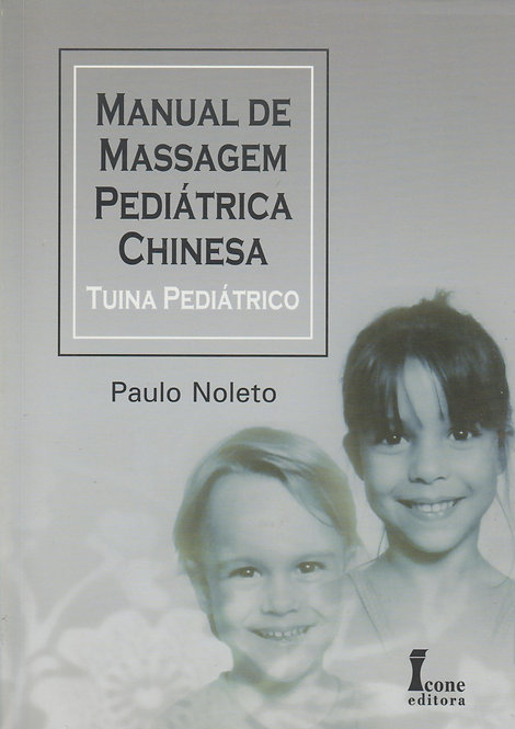 Manual de Massagem Pediátrica Chinesa - Tuina Pediátrico de Paulo Noleto