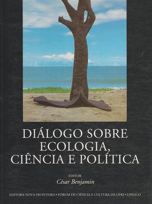 Diálogo Sobre Ecologia, Ciência e Política Cesar Benjamin
