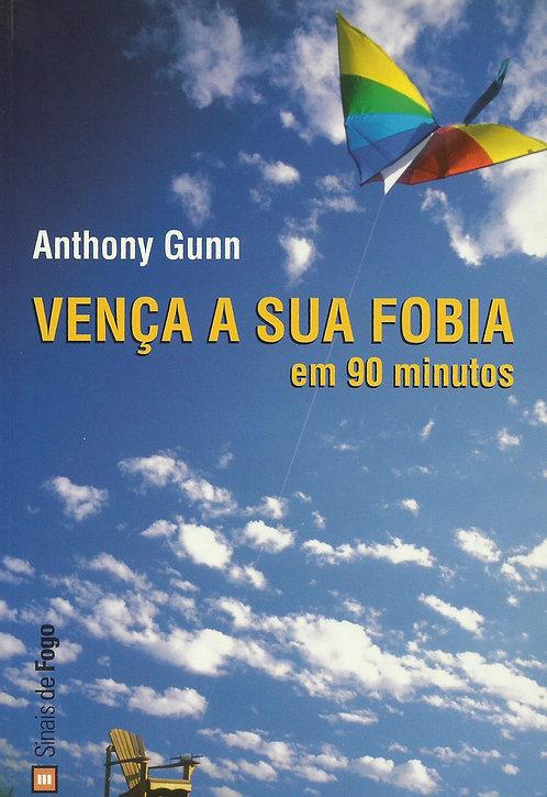 Vença a Sua Fobia em 90 Minutos de Anthony Gunn