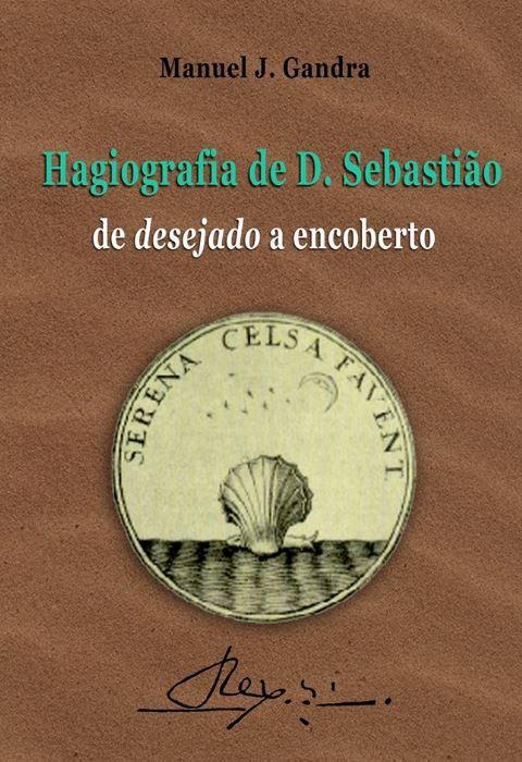 Hagiografia de D. Sebastião, de Desejado a Encoberto de Manuel J. Gandra