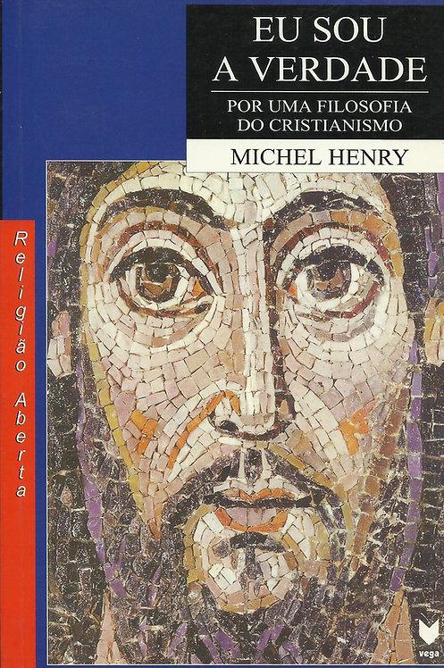 Eu Sou A Verdade. Por Uma Filosofia Do Cristianismo de Michel Henry