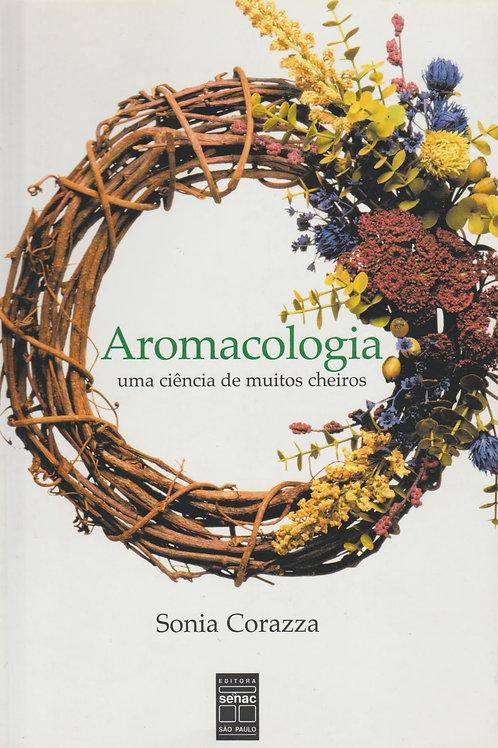 Aromacologia, uma ciência de muitos cheiros de Sonia Corazza